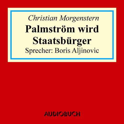 Hoerbuch Palmström wird Staatsbürger - Christian Morgenstern - Boris Aljinovic