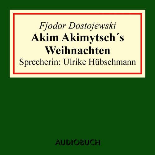 Hoerbuch Akim Akimytsch's Weihnachten - Fjodor Dostojewski - Ulrike Hübschmann