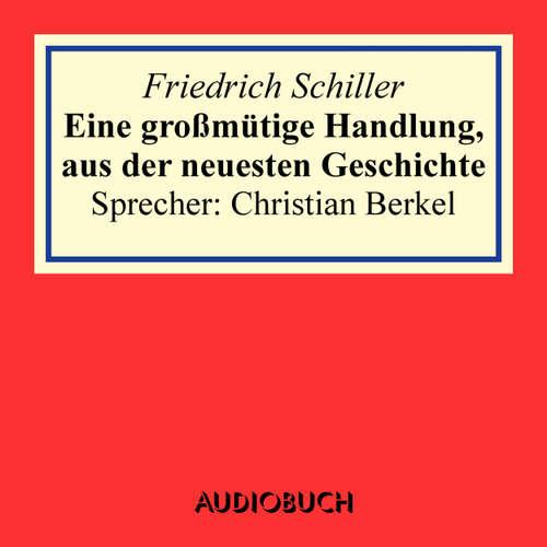 Hoerbuch Eine großmütige Handlung, aus der neuesten Geschichte - Friedrich Schiller - Christian Berkel