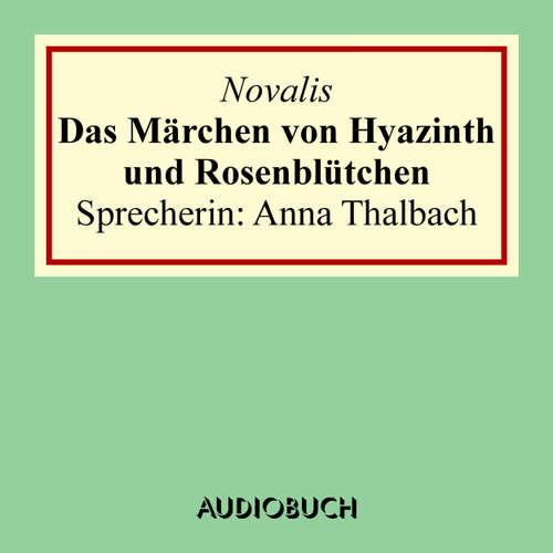 Hoerbuch Das Märchen von Hyazinth und Rosenblütchen -  Novalis - Anna Thalbach