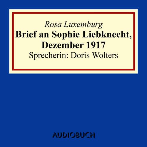 Hoerbuch Brief an Sophie Liebknecht, Dezember 1917 - Rosa Luxemburg - Doris Wolters