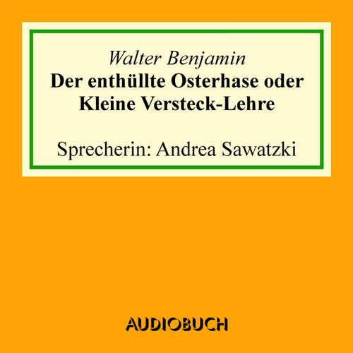 Hoerbuch Der enthüllte Osterhase oder Kleine Versteck-Lehre - Walter Benjamin - Andrea Sawatzki