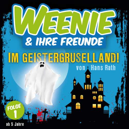 Hoerbuch Weenie & Ihre Freunde, Folge 1: Im Geistergruselland - Hans Rath - Michaela Wiebusch