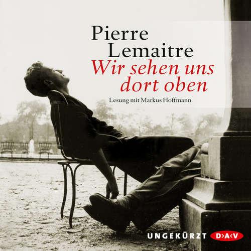 Hoerbuch Wir sehen uns dort oben - Pierre Lemaitre - Markus Hoffmann