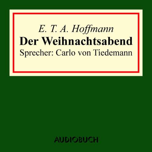 Hoerbuch Der Weihnachtsabend - E. T. A. Hoffmann - Carlo von Tiedemann