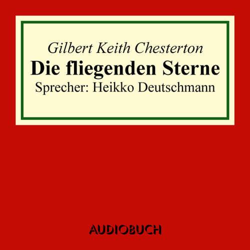 Hoerbuch Die fliegenden Sterne - Gilbert Keith Chesterton - Heikko Deutschmann