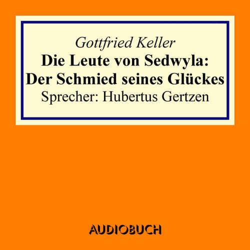 Hoerbuch Die Leute von Sedwyla - Der Schmied seines Glückes - Gottfried Keller - Hubertus Gertzen
