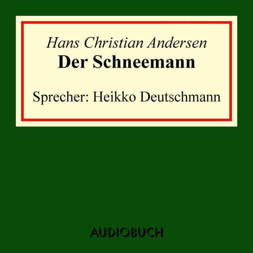 Hoerbuch Der Schneemann - Hans Christian Andersen - Heikko Deutschmann