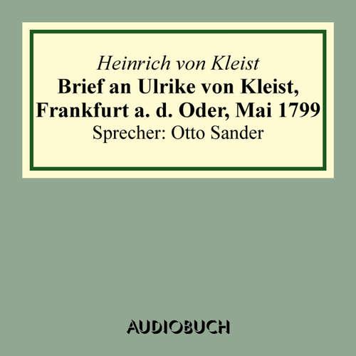 Hoerbuch Brief an Ulrike von Kleist, Frankfurt a. d. Oder, Mai 1799 - Heinrich von Kleist - Otto Sander
