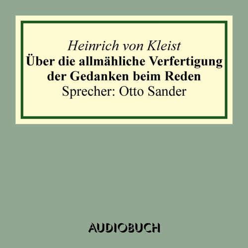 Hoerbuch Über die allmähliche Verfertigung der Gedanken beim Reden - Heinrich von Kleist - Sander Otto