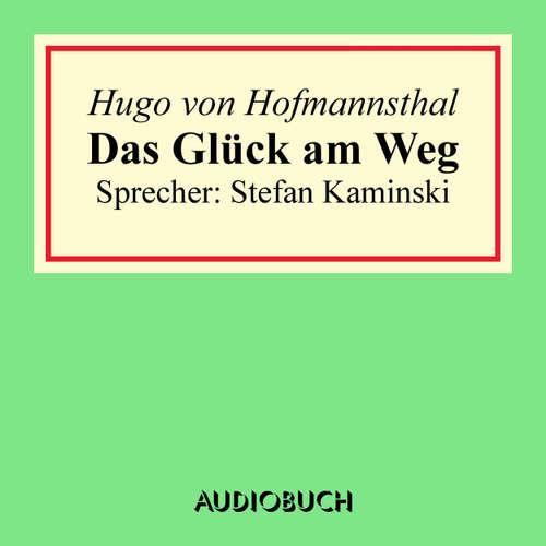 Hoerbuch Das Glück am Weg - Hugo von Hofmannsthal - Stefan Kaminski