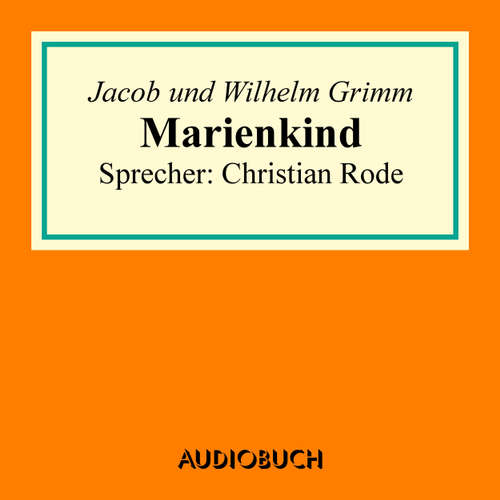 Hoerbuch Marienkind - Jacob Grimm - Christian Rode