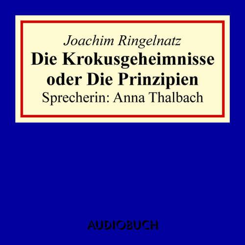 Hoerbuch Die Krokusgeheimnisse oder Die Prinzipien - Joachim Ringelnatz - Anna Thalbach