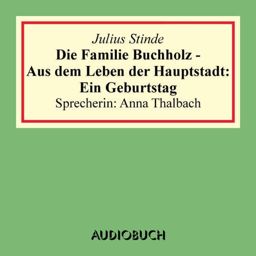 Hoerbuch Die Familie Buchholz - Aus dem Leben der Hauptstadt: Ein Geburtstag - Julius Stinde - Anna Thalbach