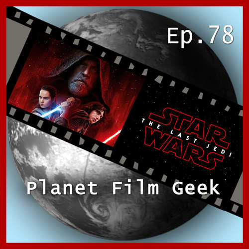 Hoerbuch Planet Film Geek, PFG Episode 78: Star Wars: The Last Jedi - Johannes Schmidt - Johannes Schmidt