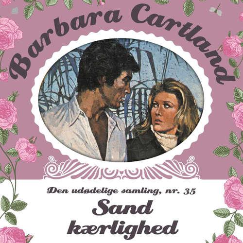 Audiokniha Sand Kærlighed - Barbara Cartland - Den udødelige samling 35 - Barbara Cartland - Tina Kruse Andersen