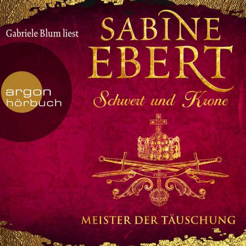Hoerbuch Schwert und Krone - Meister der Täuschung - Sabine Ebert - Gabriele Blum
