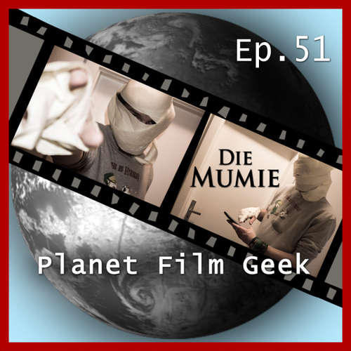 Planet Film Geek, PFG Episode 51: Die Mumie