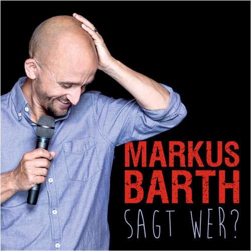 Hoerbuch Markus Barth, Sagt wer? - Markus Barth - Markus Barth