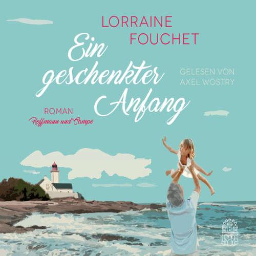 Hoerbuch Ein geschenkter Anfang - Lorraine Fouchet - Axel Wostry