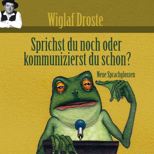 Hoerbuch Wiglaf Droste, Sprichst du noch oder kommunizierst du schon? - Wiglaf Droste - Wiglaf Droste