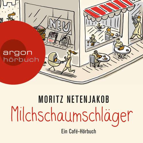 Hoerbuch Milchschaumschläger - Moritz Netenjakob - Moritz Netenjakob