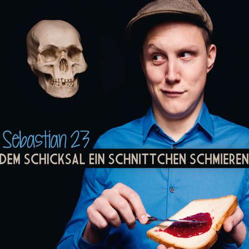 Hoerbuch Dem Schicksal ein Schnittchen schmieren -  Sebastian23 -  Sebastian23