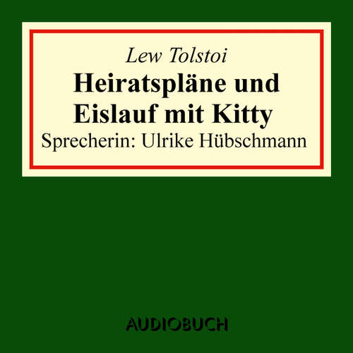 Hoerbuch Heiratspläne und Eislauf mit Kitty - Lew Tolstoi - Ulrike Hübschmann