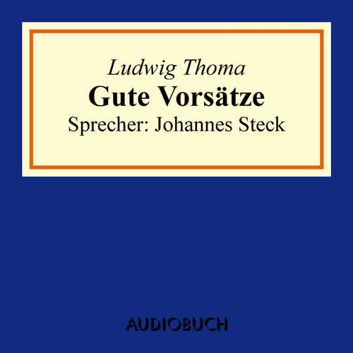 Hoerbuch Gute Vorsätze - Ludwig Thoma - Johannes Steck