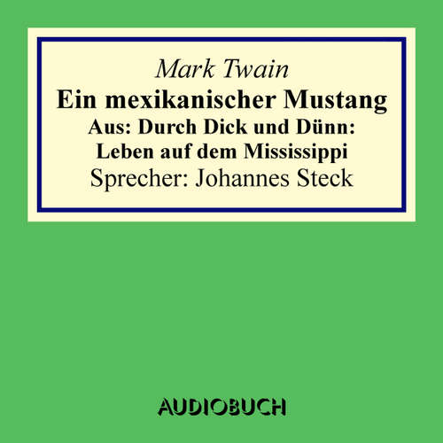 Hoerbuch Ein mexikanischer Mustang - Aus: Durch Dick und Dünn: Leben auf dem Mississippi - Mark Twain - Johannes Steck