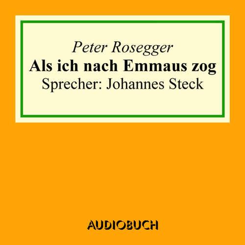 Hoerbuch Als ich nach Emmaus zog - Peter Rosegger - Johannes Steck