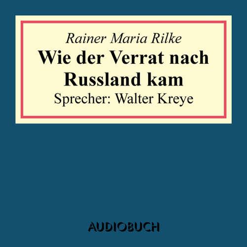 Hoerbuch Wie der Verrat nach Russland kam - Rainer Maria Rilke - Walter Kreye