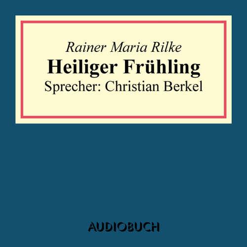 Hoerbuch Heiliger Frühling - Rainer Maria Rilke - Christian Berkel