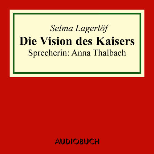 Hoerbuch Die Vision des Kaisers - Selma Lagerlöf - Anna Thalbach
