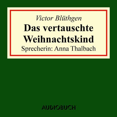 Hoerbuch Das vertauschte Weihnachtskind - Victor Blüthgen - Anna Thalbach