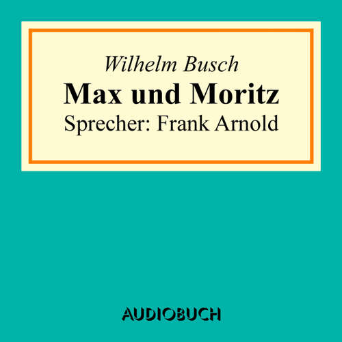 Hoerbuch Max und Moritz - Wilhelm Busch - Frank Arnold