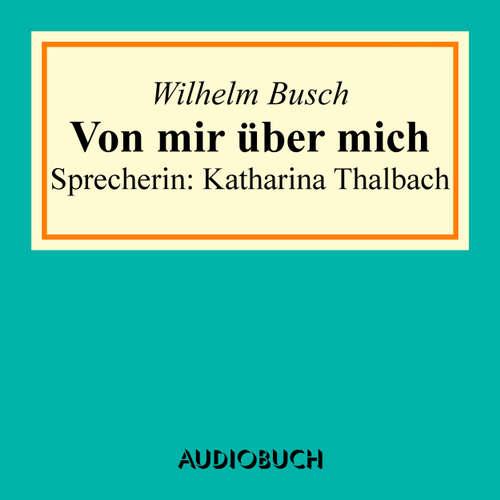 Hoerbuch Von mir über mich - Wilhelm Busch - Katharina Thalbach