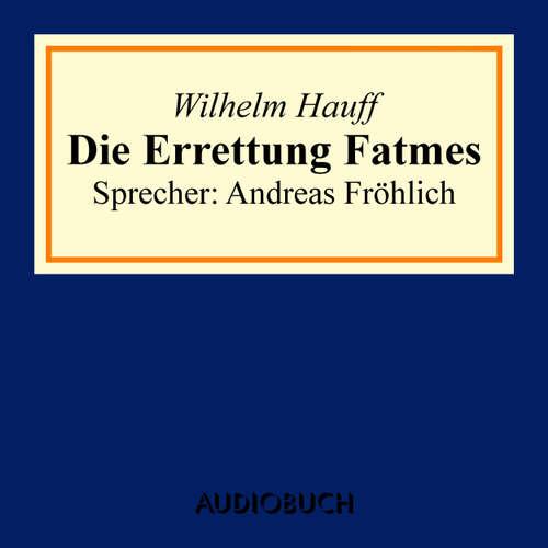 Hoerbuch Die Errettung Fatmes - Wilhelm Hauff - Andreas Fröhlich