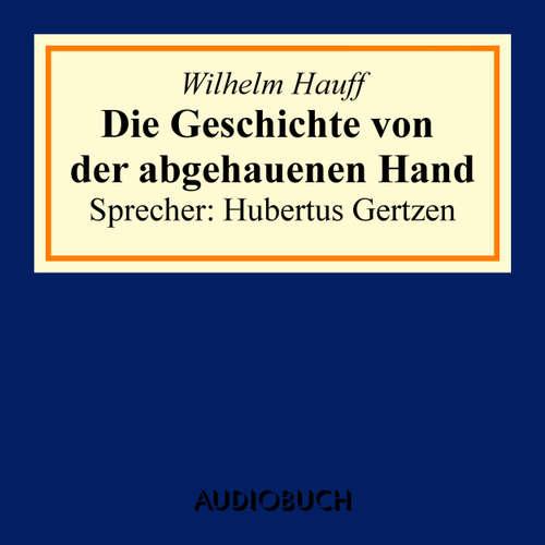 Hoerbuch Die Geschichte von der abgehauenen Hand - Wilhelm Hauff - Hubertus Gertzen