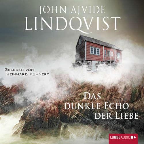 Hoerbuch Das dunkle Echo der Liebe - John Ajvide Lindqvist - Reinhard Kuhnert