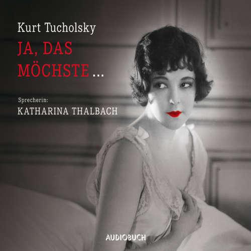 Hoerbuch Ja, das möchste... - Kurt Tucholsky - Katharina Thalbach