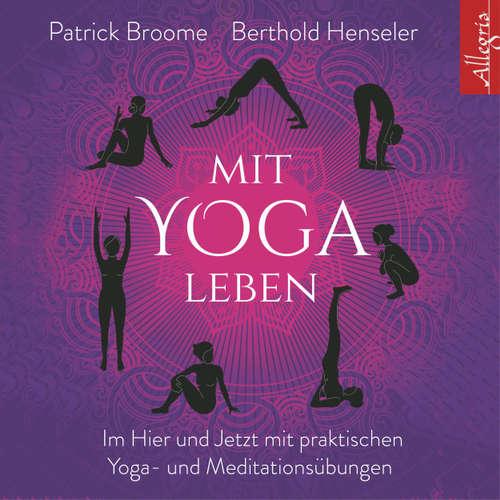 Mit Yoga leben - Ganz im Hier und Jetzt mit achtsamen Yoga- und Meditationsübungen