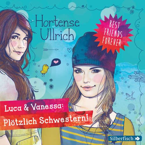 Luca & Vanessa: Plötzlich Schwestern! - Best Friends Forever