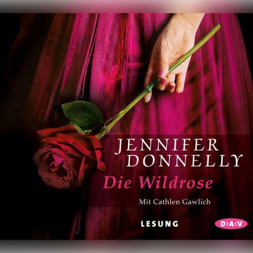 Hoerbuch Die Wildrose - Jennifer Donnelly - Cathlen Gawlich