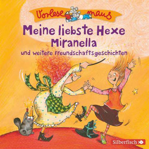 Meine liebste Hexe Miranella und weitere Freundschaftsgeschichten - Vorlesemaus