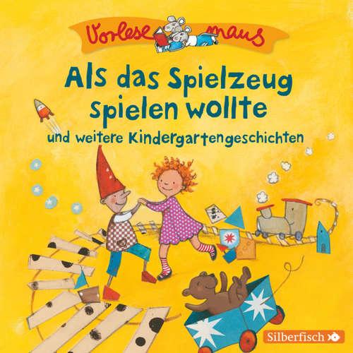 Als das Spielzeug spielen wollte und weitere Kindergartengeschichten - Vorlesemaus