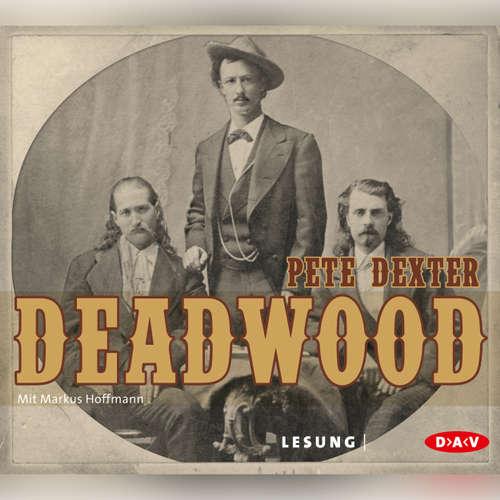 Hoerbuch Deadwood - Pete Dexter - Markus Hoffmann