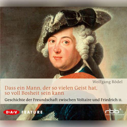 Hoerbuch Dass ein Mann, der so vielen Geist hat, so voll Bosheit sein kann. Geschichte der Freundschaft zwischen Voltaire und Friedrich II - Wolfgang Rödel - Christian Brückner