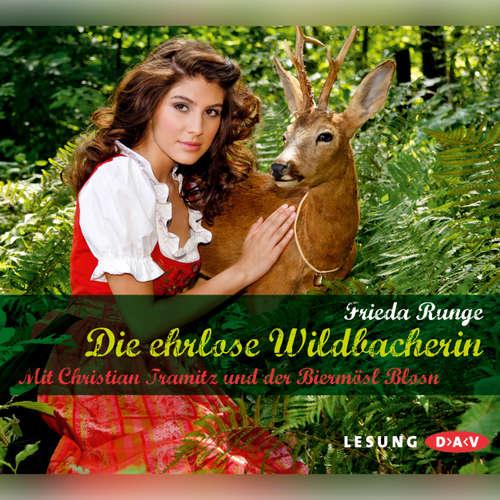 Hoerbuch Die ehrlose Wildbacherin - Frieda Runge - Christian Tramitz