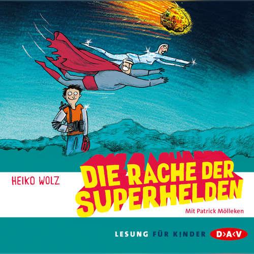 Hoerbuch Die Rache der Superhelden - Heiko Wolz - Patrick Mölleken